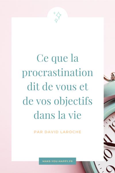 Ce que la procrastination dit de vous et de vos buts de la vie